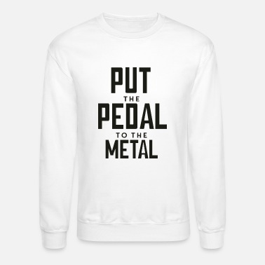 Pedal Pedal To The Metal - Unisex Crewneck Sweatshirt
