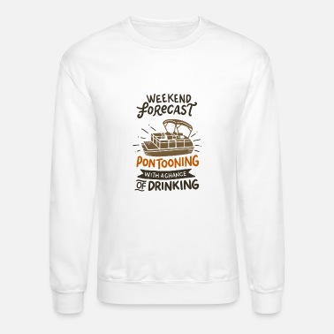 Weekend Weekend Forecast Pontooning With A Chance of Drink - Unisex Crewneck Sweatshirt