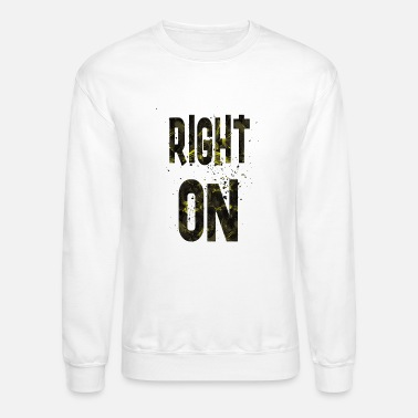 Right Right on - Crewneck Sweatshirt