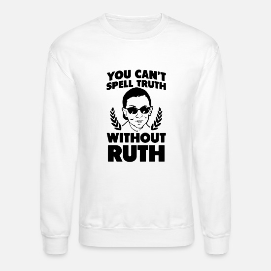 Babe Hoodies & Sweatshirts - You can't spell truth without ruth - Unisex Crewneck Sweatshirt white