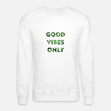 Good Good Vibes Only - Unisex Crewneck Sweatshirt