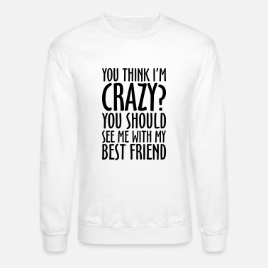 Best Friends CRAZY BEST FRIEND - Unisex Crewneck Sweatshirt