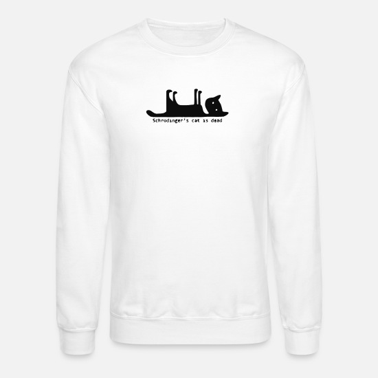 Cat Hoodies & Sweatshirts - Schrodingers Cat is Dead - Unisex Crewneck Sweatshirt white