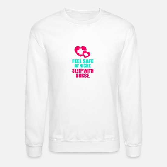 Feeling Hoodies & Sweatshirts - TOP RJ895 Feel Safe At Night Sleep With A Nurse - Unisex Crewneck Sweatshirt white