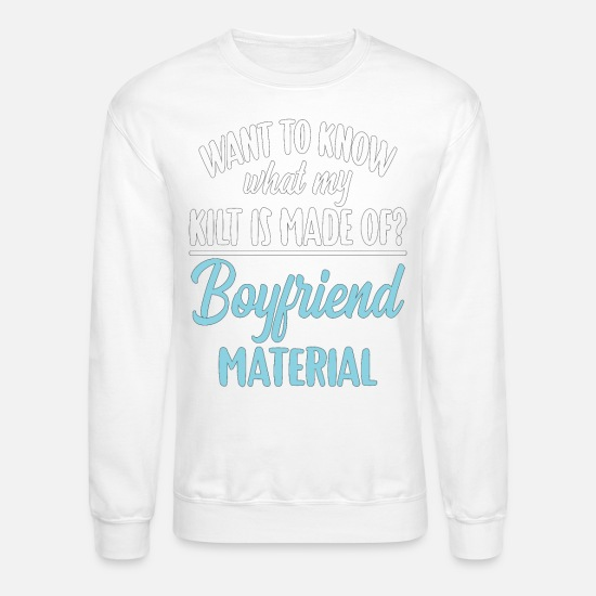 Scotland Hoodies & Sweatshirts - Bagpiper Gift Kilt Made of Boyfriend Material - Unisex Crewneck Sweatshirt white