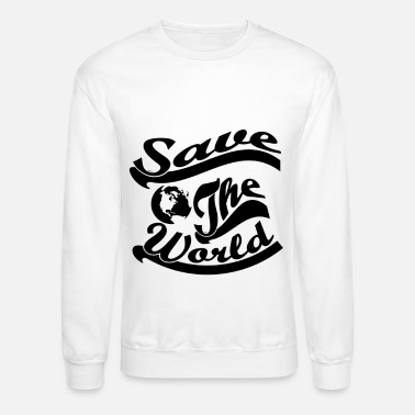 Save The world - Unisex Crewneck Sweatshirt