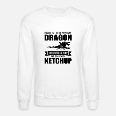 Dragons Lair Funny Meddle Not In The Affairs Of Dragons - Unisex Crewneck Sweatshirt
