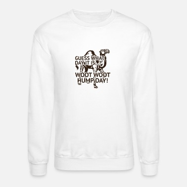 Woot Woot Hump Day Guess What Day It Is Woot Woot Hump Day - Unisex Crewneck Sweatshirt