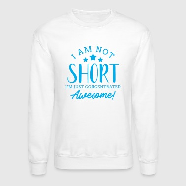 I'm Not Short I'm Just Concentrated Awesome - Crewneck Sweatshirt