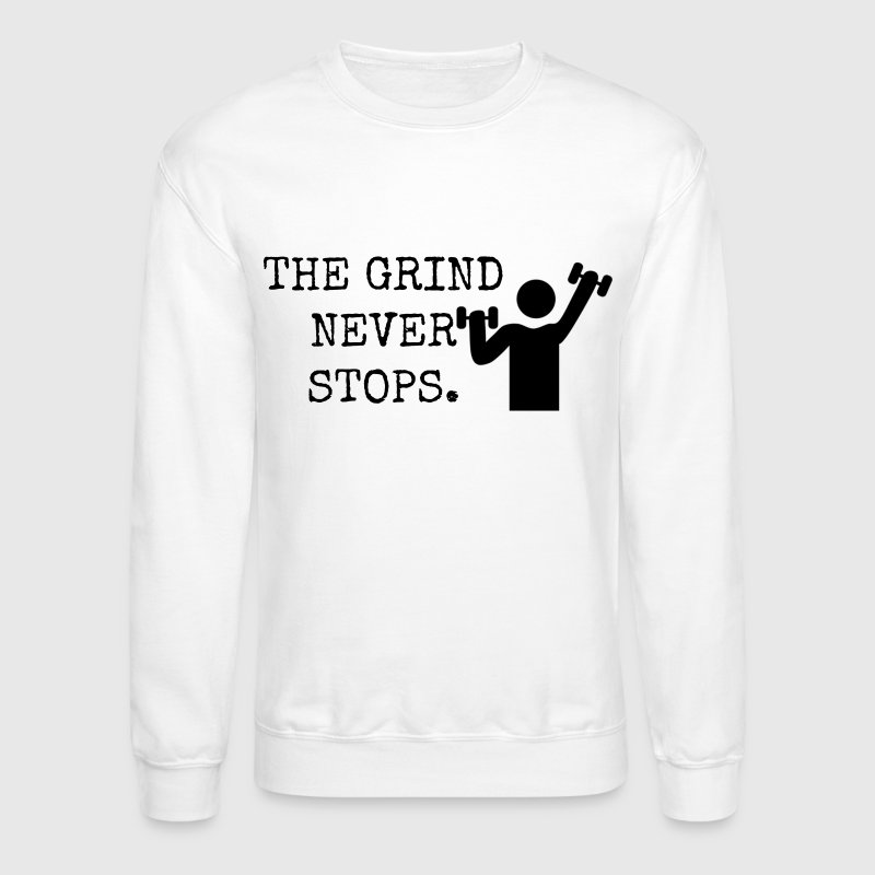 THE GRIND NEVER STOPS - Crewneck Sweatshirt