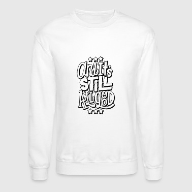 Its Good To Be The King and its still all good 01 - Crewneck Sweatshirt