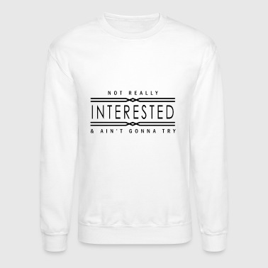 not really INTERESTED - Crewneck Sweatshirt
