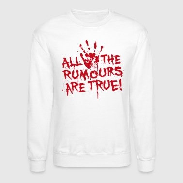 All rumours are true - Crewneck Sweatshirt
