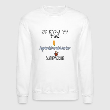Be nice to the Agricultural worker Santa watching - Crewneck Sweatshirt