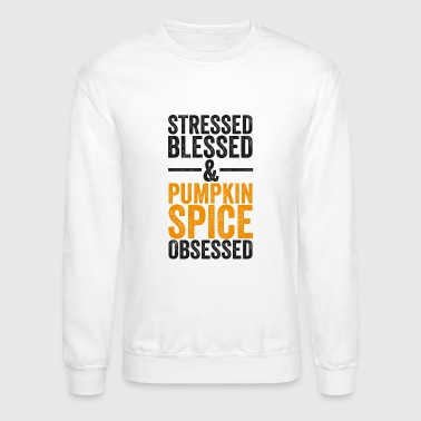 Stressed Blessed And Pumpkin Spice Obsessed TShirt Orange - Crewneck Sweatshirt