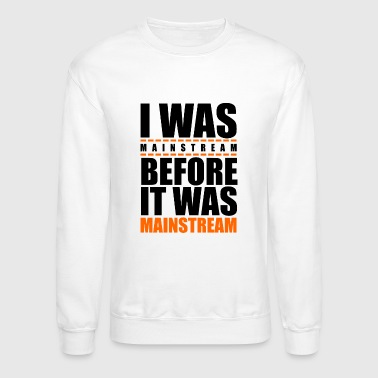I was mainstream - Crewneck Sweatshirt