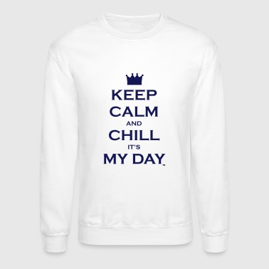 Keep Calm and Chill It's My Day - Crewneck Sweatshirt