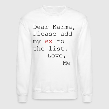 Dear Karma Please Add My Ex to the List Love Me - Crewneck Sweatshirt