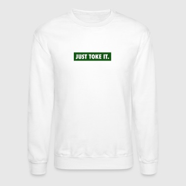 JUST TOKE IT - Crewneck Sweatshirt