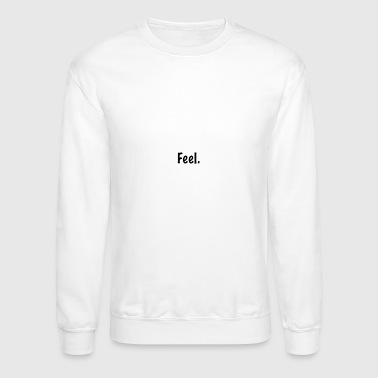 feel - Crewneck Sweatshirt