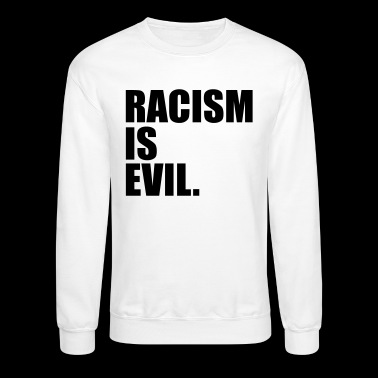 Racism is Evil. - Crewneck Sweatshirt