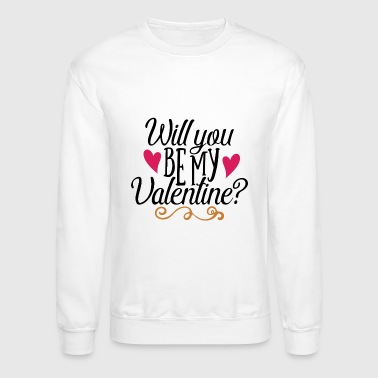 Will You be my Valentine? - Crewneck Sweatshirt