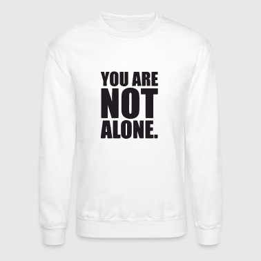 You Are Not Alone - Crewneck Sweatshirt