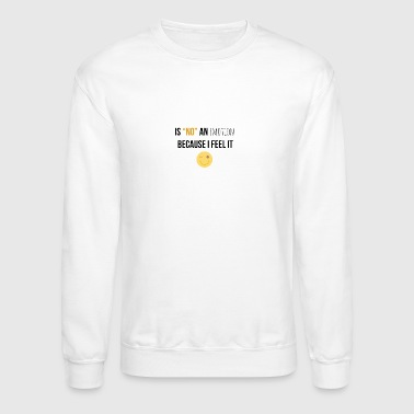Is no an emotion because I feel it - Crewneck Sweatshirt