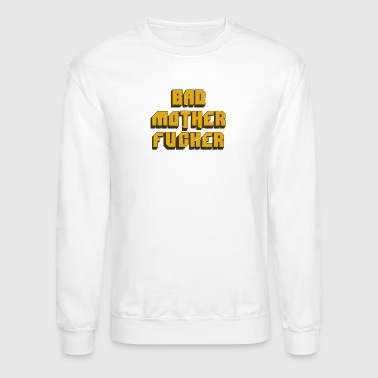 bad mother fucker - Crewneck Sweatshirt