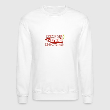 Check out this here SPICY meme - Crewneck Sweatshirt