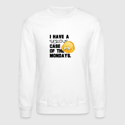 Serious CASE OF MONDAYS - Crewneck Sweatshirt