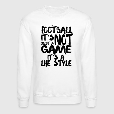 football it's not just a game it's a life style - Crewneck Sweatshirt