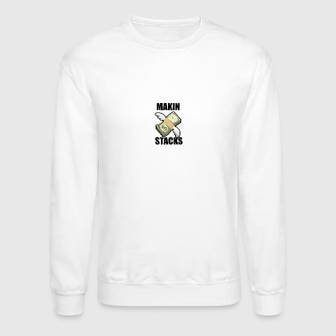 Makin Stacks - Crewneck Sweatshirt
