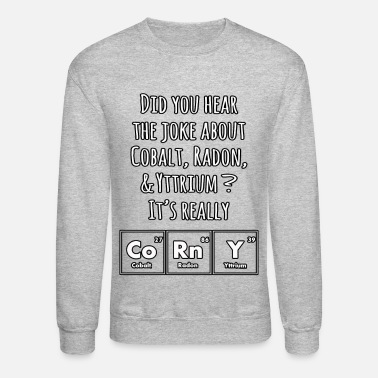 Jokes Corny Science Joke - Unisex Crewneck Sweatshirt