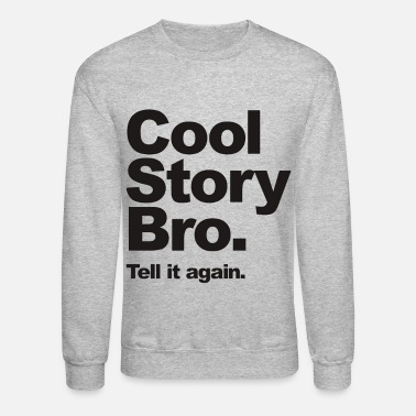 Cool Cool Story Bro, Tell it again. - Unisex Crewneck Sweatshirt