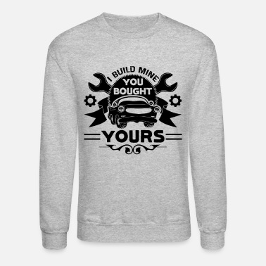 Mechanic I Build Mine You Bought Car Mechanic Shirt - Unisex Crewneck Sweatshirt