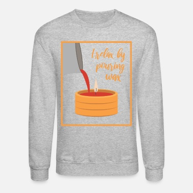 Gear Funny Candle Making I Relax By Pouring Wax graphic - Unisex Crewneck Sweatshirt