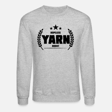 Yarn Hopeless Yarn Addict Funny Addiction Gift - Unisex Crewneck Sweatshirt