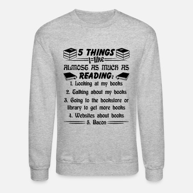 5 Things I Like As Much As Reading 5 Things I Like As Much As Reading Shirt - Unisex Crewneck Sweatshirt