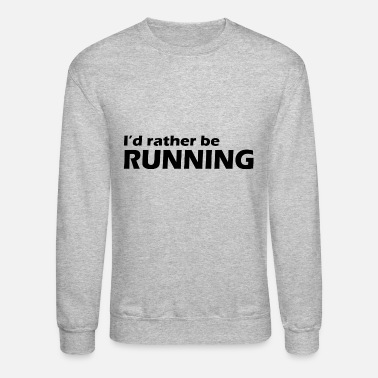 Cool Runnings I d Rather Be Running Funny Cool Run Runner Marath - Unisex Crewneck Sweatshirt