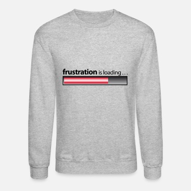 6dc09178 Frustration frustration / frustration is loading - Unisex Crewneck  Sweatshirt