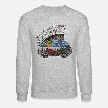 On A Dark Desert Highway Cool Wind In My Hair - Unisex Crewneck Sweatshirt