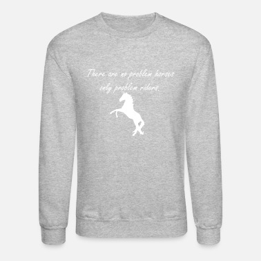 Horse Fan there are no problem horses! - horse quote tee - Unisex Crewneck Sweatshirt