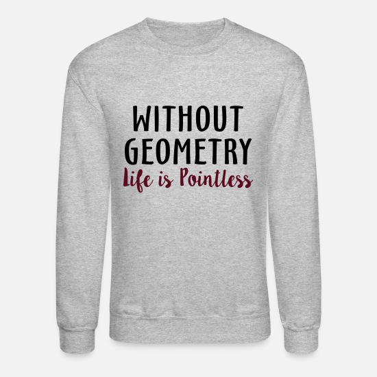 Pointless Hoodies & Sweatshirts - Without Geometry Life is Pointless - Unisex Crewneck Sweatshirt heather gray