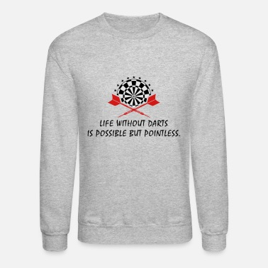 life without darts is possible but pointless - Unisex Crewneck Sweatshirt