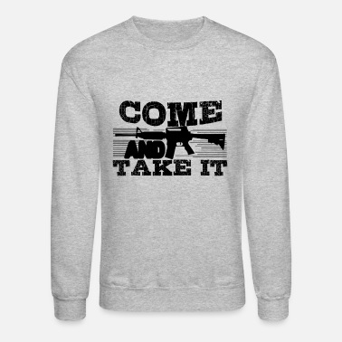Take Come And Take AR15 - Unisex Crewneck Sweatshirt