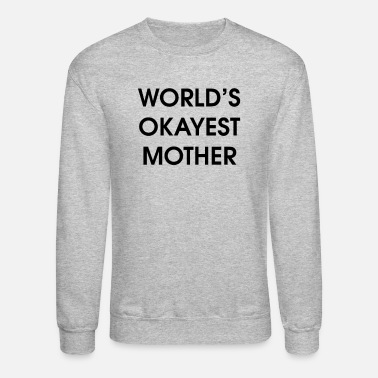 Worlds Okayest Mother Funny Worlds Okayest Mother Mothers Day - Unisex Crewneck Sweatshirt