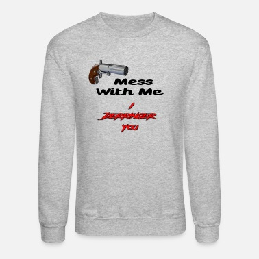Derringers Mess With Me, I Derringer You - Unisex Crewneck Sweatshirt