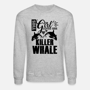 Killer-whale This Girl Loves Killer Whale Shirt - Crewneck Sweatshirt