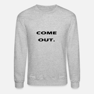 Coming Out come out - Unisex Crewneck Sweatshirt